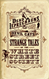 Dead Leprechauns & Devil Cats: Strange Tales of the White Street Society (English Edition)