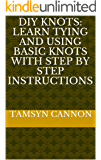 DIY Knots: Learn Tying And Using Basic Knots With Step by Step Instructions