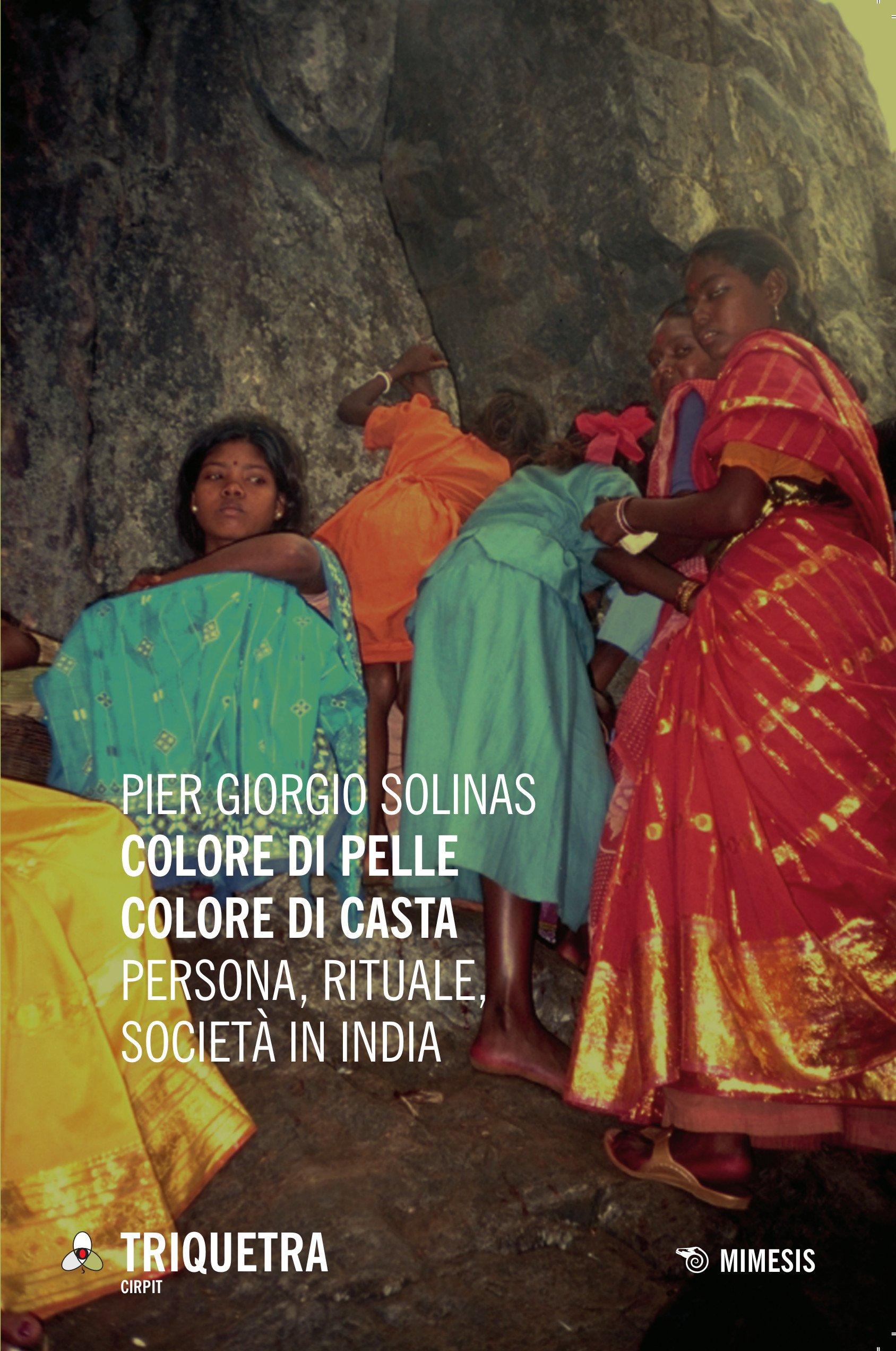 Colore di pelle colore di casta. Persona, rituale, società in India Copertina flessibile – 27 ago 2015 P. Giorgio Solinas Mimesis 8857528774 SCIENZE SOCIALI