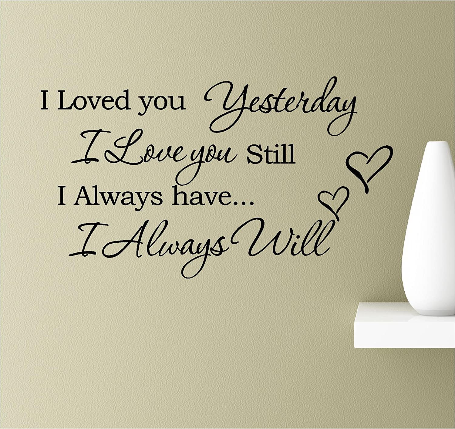 I Loved You Yesterday, I Love You Still, I Always Have. I Always Will. Vinyl Wall Art Inspirational Quotes Decal Sticker