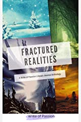 Fractured Realities: A Write of Passion Literary Journal Anthology Kindle Edition