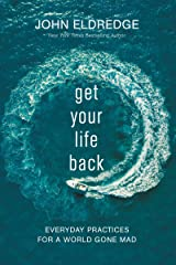 Get Your Life Back: Everyday Practices for a World Gone Mad Kindle Edition