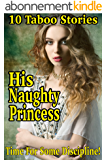 His Naughty Princess: 10 TABOO Stories of Discipline, Punishments, and Age Play (English Edition)