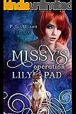 Missy's Operation Lily Pad (Missy the Werecat Book 6)