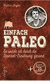 Einfach Paleo: So wurde ich durch die Steinzeit-Ernährung gesund