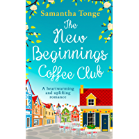The New Beginnings Coffee Club: The feel-good, heartwarming read from bestselling author Samantha Tonge (English Edition)