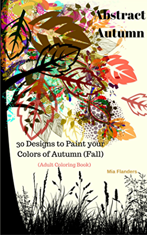 Abstract Autumn: 30 Designs to Paint your Colors of Autumn (Fall)