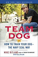 Team Dog: How to Train Your Dog--the Navy SEAL Way Kindle Edition