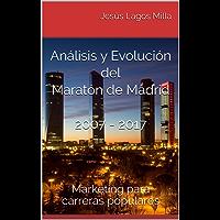 Análisis y Evolución del Maratón de Madrid  2007 - 2017: Marketing para carreras populares