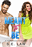 Meant To Be: A Forbidden Romance (Irresistible Bachelors Book 3)