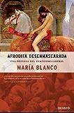 Afrodita desenmascarada: Una defensa del feminismo liberal (Spanish Edition)