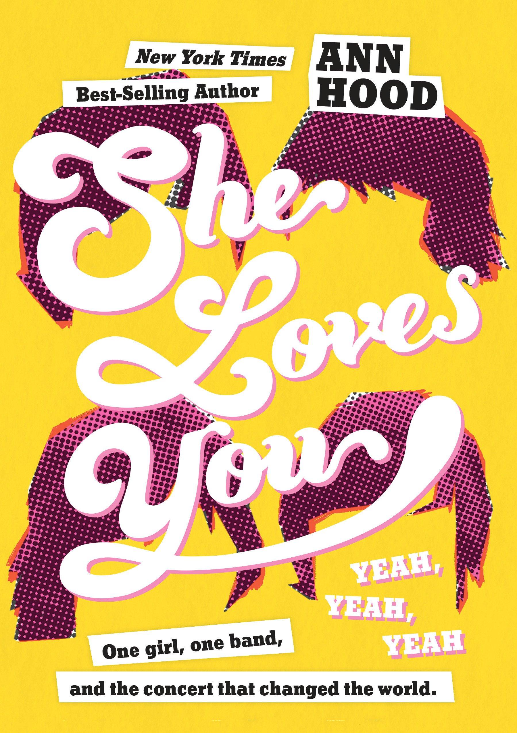 She Loves You (Yeah, Yeah, Yeah): Ann Hood: 9781524785116