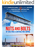 The Nuts and Bolts of Erecting a Contracting Empire: Your Complete Guide for Building Success in the Construction, Contracting, and Tradesman Industries (English Edition)