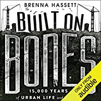 Built on Bones: 15,000 Years of Urban Life and Death