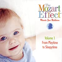 The Mozart Effect: Music for Babies Volume 1 - From Playtime to Sleepytime