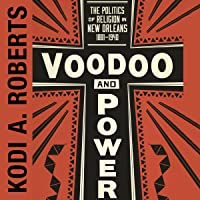 Voodoo and Power: The Politics of Religion in New Orleans 1881-1940