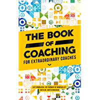 The Book of Coaching: For Extraordinary Coaches