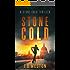 Stone Cold: A Stone Cold Thriller. (Stone Cold Thriller Series Book 1)