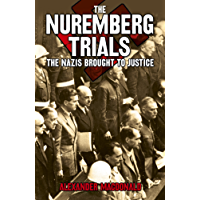 The Nuremberg Trials: The Nazis brought to justice