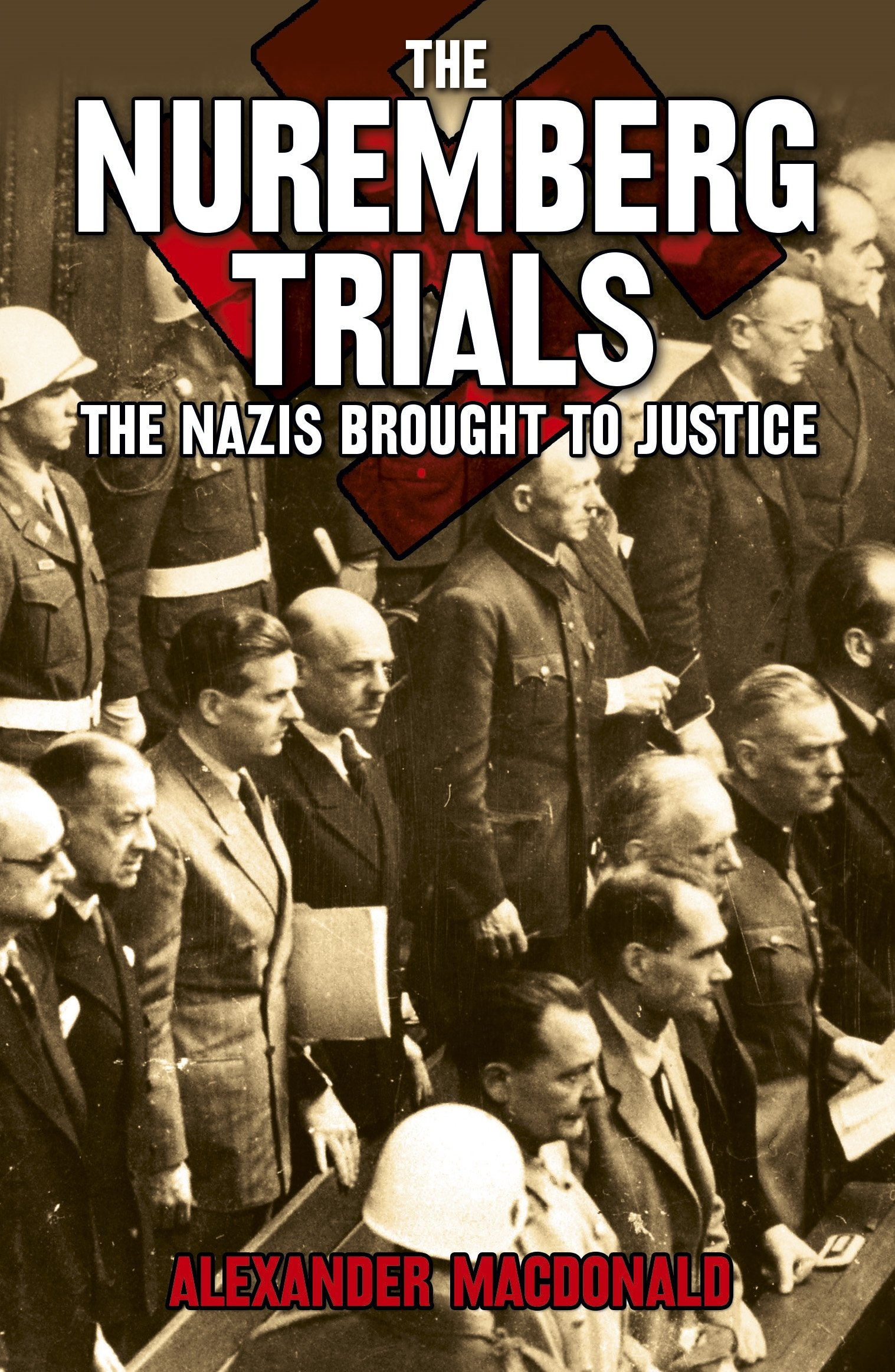 The Nuremberg Trials  The Nazis Brought To Justice  English Edition