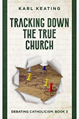 Tracking Down the True Church (Debating Catholicism Book 3) Kindle Edition
