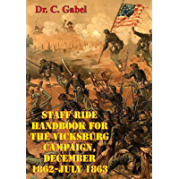 Staff Ride Handbook For The Vicksburg Campaign, December 1862-July 1863 [Illustrated Edition] (English Edition)