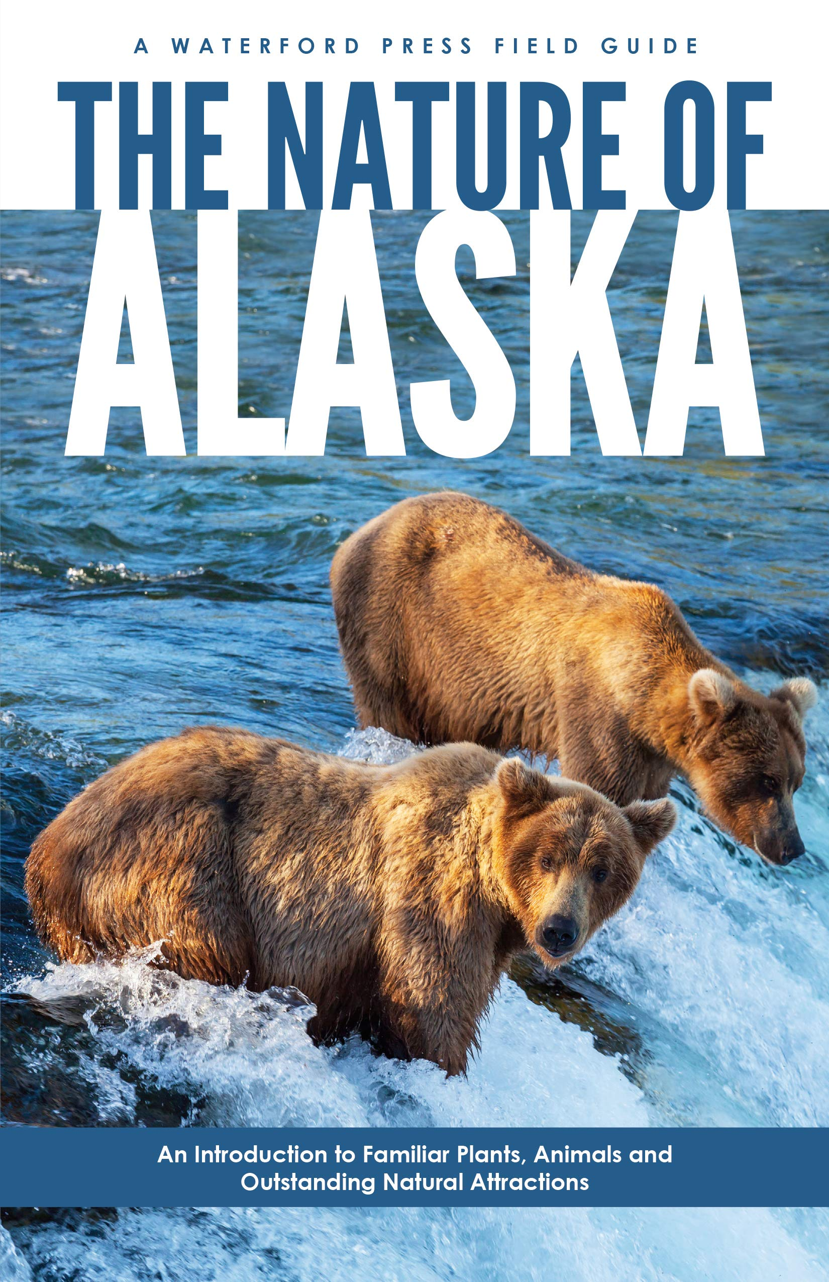 Download The Nature of Alaska: An Introduction to Familiar Plants, Animals & Outstanding Natural Attractions (Waterford Press Field Guides) pdf epub