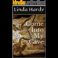 Come Into My Cave: A Prehistoric Novel