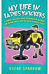 My Life in Ladies' Knickers: An outrageously funny comedy confession and romp around the self-publishing business Kindle Edition