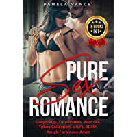 Pure Sex Romance (16 Books in 1): Gangbangs, Threesomes, Anal Sex, Taboo Collection, MILFs, BDSM, Rough Forbidden Adult…