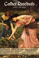 Gather Rosebuds (while you may) Kindle Edition