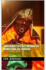 Sokushinbutsu (Self-Mummified Monks) and the Samurai Kindle Edition