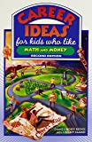 Career Ideas for Kids Who Like Math and Money (Career Ideas for Kids (Paperback))