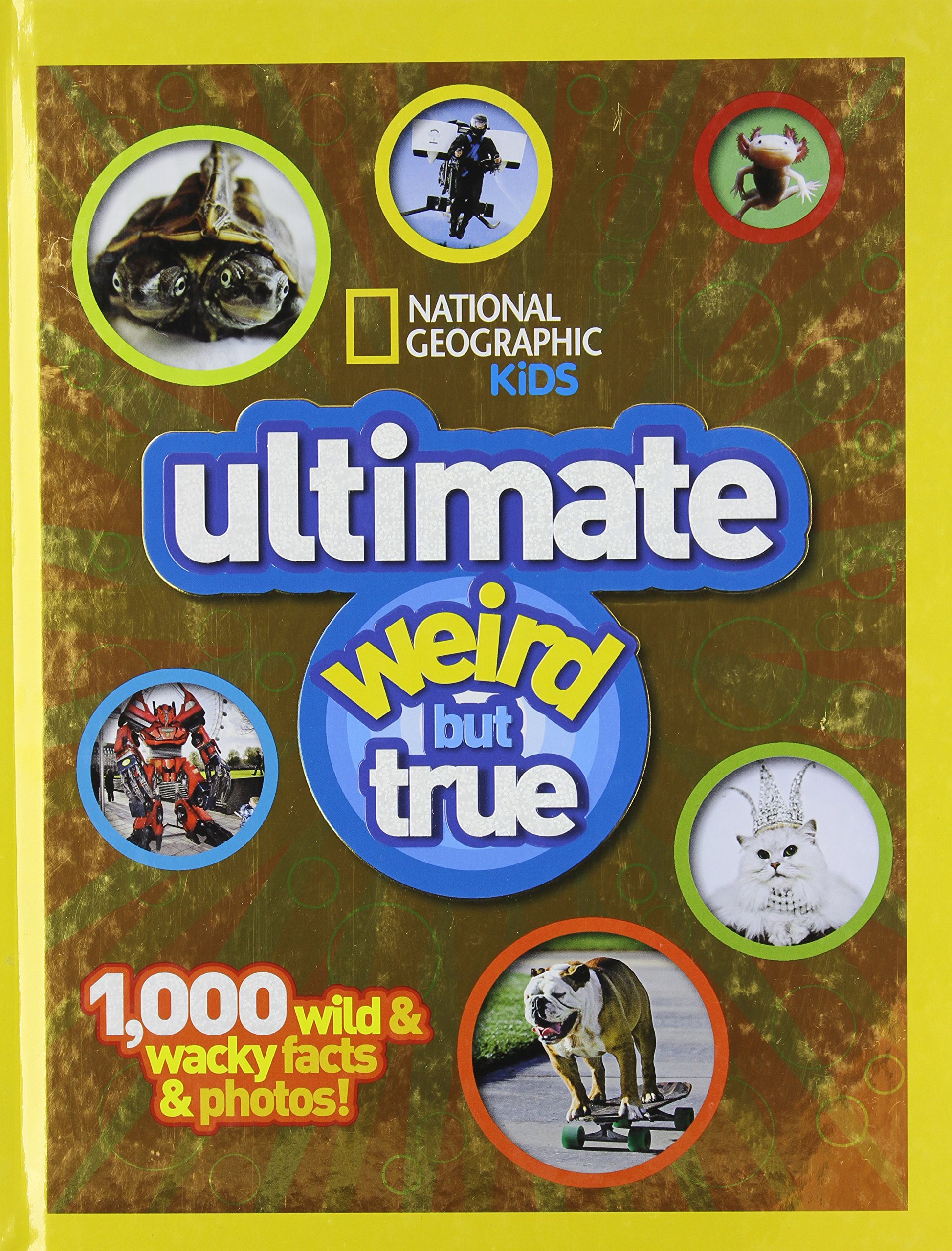 NG Kids Ultimate Weird but True: 1,000 Wild & Wacky Facts and Photos (National Geographic Kids Weird But True)