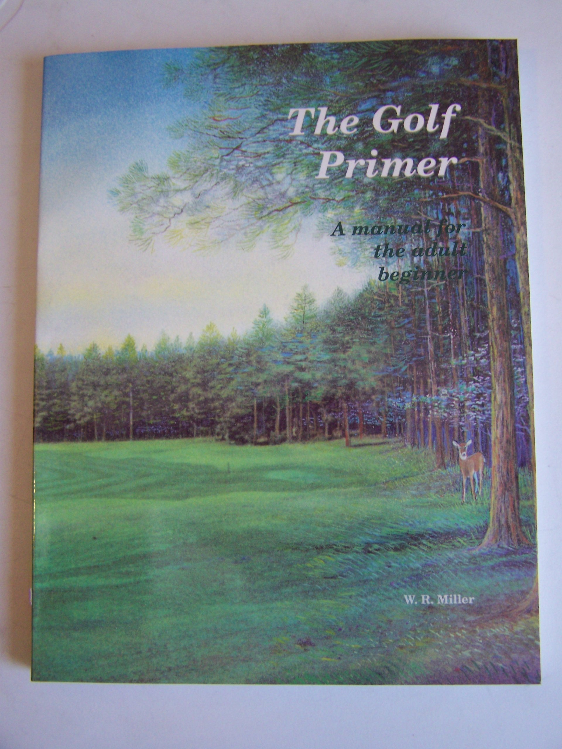 Golf Primer: A Manual for the Adult Beginner and High Handicap Player: W.  R. Miller: 9780962888700: Amazon.com: Books