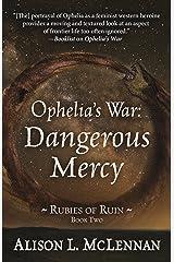 Ophelia's War: Dangerous Mercy (Rubies of Ruin) Hardcover