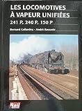 Les locomotives à vapeur unifiées, 241 P, 240 P, 150 P