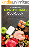 Low-FODMAP Cookbook: Healthy Recipes for Fast IBS Relief and Soothe Digestive or Other Gut Disorders. Suitable for People on A Vegan or Vegetarian Diet with Symptoms of Irritable Bowel Syndrome