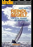 Reindl segelt: Vom Glück, seekrank und Segler zu sein