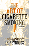 The Art of Cigarette Smoking: A Short Story