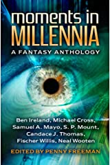 Moments in Millennia: A Fantasy Anthology Kindle Edition