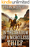 In the Shadow of a Merciless Thief: A Historical Western Adventure Book