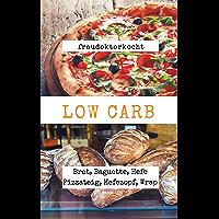 LOW CARB: Die besten Rezepte für Brot, Baguette, Hefe Pizzateig, Hefezopf, Wrap: LOW CARB Brot-Backbuch mit 16…