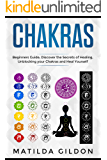 Chakras: Beginners Guide , Discover the Secrets of  Healing , Unblocking  your Chakras and Heal Yourself