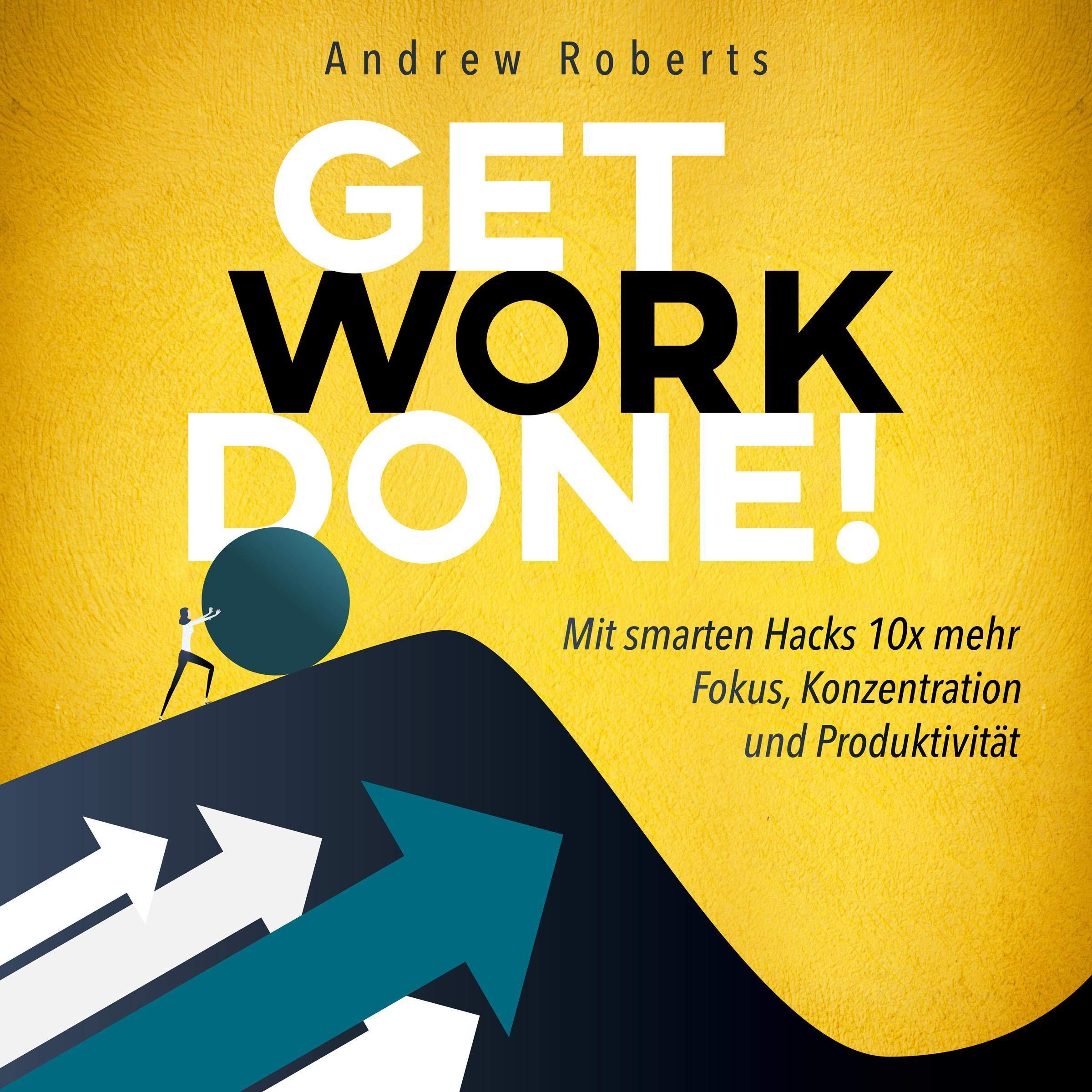 Get Work Done   Mit Smarten Hacks 10x Mehr Fokus Konzentration Und Produktivität