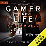 Gamer for Life: Alpha World, Book 1
