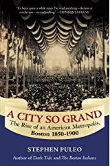 A City So Grand: The Rise of an American Metropolis: Boston 1850-1900 Kindle Edition