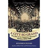 A City So Grand: The Rise of an American Metropolis: Boston 1850-1900