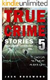 True Crime Stories Volume 5: 12 Shocking True Crime Murder Cases (True Crime Anthology) (English Edition)