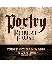 Poetry of Robert Frost: Stopping by Woods on a Snowy Evening, the Road Not Taken and Many Others